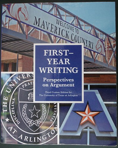 First-Year Writing Perspectives On Argument Third Custom Edition For The University of Texas at Arlington [Paperback]