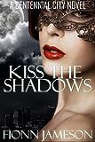 Kiss the Shadows (A Centennial City Novel Book 1)