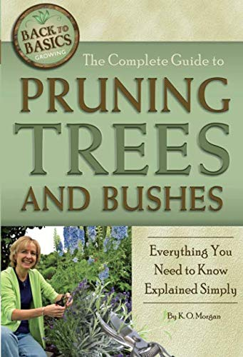 (The Complete Guide to Pruning Trees and Bushes  Everything You Need to Know Explained Simply (Back to Basics Growing))