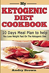 My Ketogenic Diet CookBook: 10 Days Ketogenic Meal Plan; Loss Weight NOW using Low carb, Sugar Free Ketogenic Diet.
