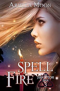 Spell Fire (Teen Wytche Saga Book 3) by [Moon, Ariella]
