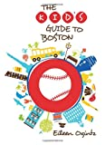 The Kid's Guide to Boston, Eileen Ogintz, 0762796987