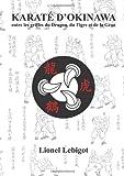 Karate D'okinawa, Entre Les Griffes Du Dragon, Du Tigre Et De La Grue