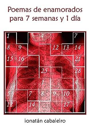 POEMAS DE ENAMORADOS PARA 7 SEMANAS Y 1 DÍA: SONETOS Y ROMANCES eBook: cabaleiro, ionatán: Amazon.es: Tienda Kindle
