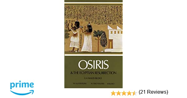 Osiris and the Egyptian Resurrection, Vol. 1: Sir Ernest Alfred ...