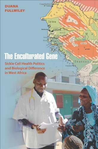 The Enculturated Gene: Sickle Cell Health Politics and Biological Difference in West Africa