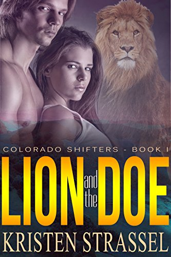 Lion and the Doe: Hot Shifter Romance (Colorado Shifters Book 1) by [Strassel, Kristen]