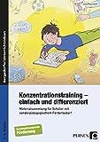 Konzentrationstraining - einfach und differenziert: Materialsammlung für Schüler mit sonderpäd agogischem Förderbedarf (1. bis 4. Klasse)