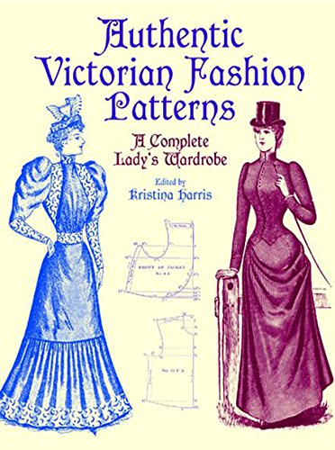 Authentic Victorian Fashion Patterns: A Complete Lady's Wardrobe (Dover Fashion and (1890s Dress Costume)