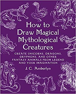 bf1977e2a976a Amazon.com: How to Draw Magical Mythological Creatures: Create Unicorns,  Dragons, Gryphons, and Other Fantasy Animals from Legend (9781580935241):  J.C. ...