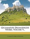 Gesammelte Dramatische Werke, Volume 9..., Charlotte Birch-Pfeiffer, 1274528666