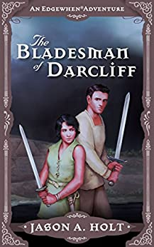 The Bladesman of Darcliff (Edgewhen Book 5) by [Holt, Jason A.]