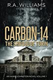 Carbon-14: The Shroud of Turin (An Amari Johnston Novel) by  R.A. Williams in stock, buy online here