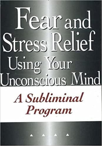 FEAR and STRESS RELIEF USING YOUR UNCONSCI: A Subliminal Program