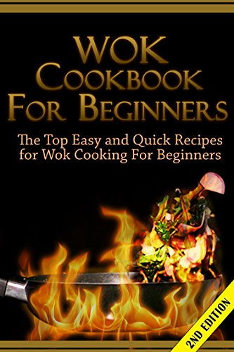 Wok Cookbook for Beginners 2nd Edition: The Top Easy and Quick Recipes for Wok Cooking For Beginners! (Wok Cooking, Cooking for one, Wok Recipes, Cookbook, ... Lunches, Wok Guide, Wok Cookbook Guide) by Claire Daniels