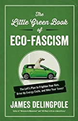 The Little Green Book of Eco-Fascism: The Left's Plan to Frighten Your Kids, Drive Up Energy Costs, and Hike Your Taxes!