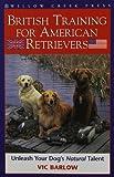 The British Training Method for American Retrievers, Vic Barlow, 1572235977