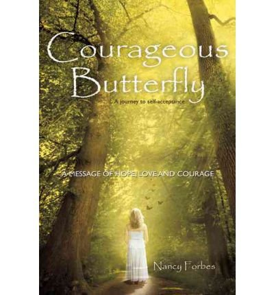 [ [ [ Courageous Butterfly: A Journey to Self-Acceptance - A Message of Hope, Love and Courage. [ COURAGEOUS BUTTERFLY: A JOURNEY TO SELF-ACCEPTANCE - A MESSAGE OF HOPE, LOVE AND COURAGE. ] By Forbes, Nancy ( Author )Apr-01-2011 Paperback