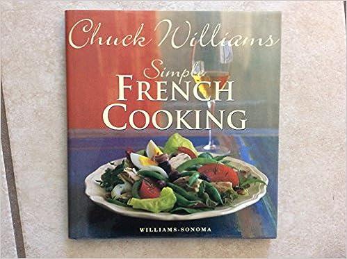 Descargas de prueba gratuitas de audiolibros Simple French Cooking (Chuck Williams Collection) PDF 1875137106