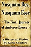 Nusquam Res, Nusquam Esse; the Final Journey of Ambrose Bierce, Kirby Sander, 1482581744