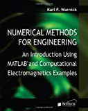 Numerical Methods for Engineering : An Introduction Using MATLAB and Computational Electromagnetics Examples, Warnick, Karl F., 1891121995