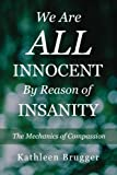 We Are ALL Innocent by Reason of Insanity, Kathleen Brugger, 0989358208