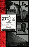 The Stone Trumpet : A Story of Practical School Reform, 1960-1990, Gibboney, Richard A., 0791420108