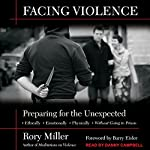 Facing Violence: Preparing for the Unexpected | Rory Miller,Barry Eisler