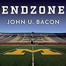 Endzone: The Rise, Fall, and Return of Michigan Football Audiobook by John U. Bacon Narrated by Johnny Heller