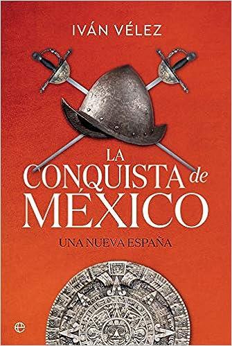 La conquista de México: Una nueva España (Historia): Amazon.es ...