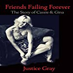 Friends Failing Forever: The Story of Cassie & Gina: The Garbage Collector Series   Justice Gray
