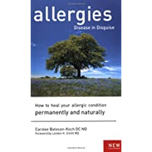 Allergies: Disease in Disguise : How to Heal Your Allergic Condition Permanently and Naturally