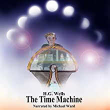 The Time Machine HCR104fm Edition Audiobook by H. G. Wells Narrated by Michael Ward
