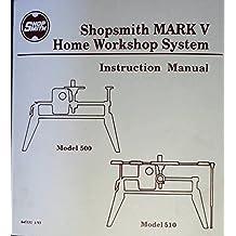 Shopsmith MARK V Home workshop System Instruction Manual - Model 500 Model 510