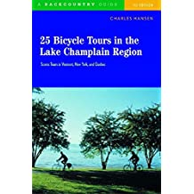 25 Bicycle Tours in the Lake Champlain Region: Scenic Tours In Vermont New York And Quebec