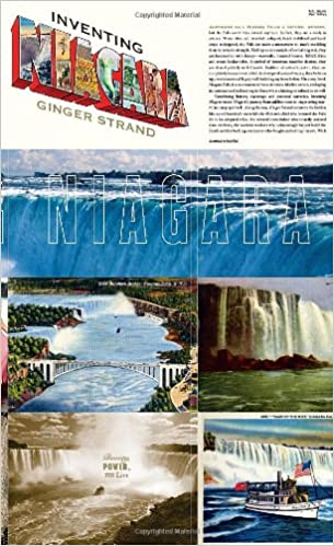 Inventing Niagara Beauty Power And Lies By Ginger Strand