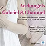 Meditation with Archangels Gabriel & Chamuel: Meditation with Your Angels and Archangels | Virginia Harton