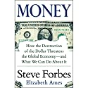 Money: How the Destruction of the Dollar Threatens the Global Economy - and What We Can Do About It Audiobook by Steve Forbes, Elizabeth Ames Narrated by Steve Forbes
