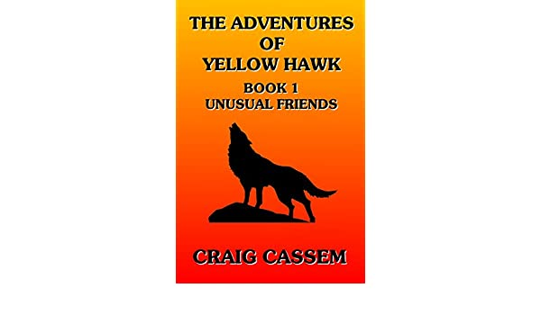 The Adventures of Yellow Hawk: Book 1 - Unusual Friends
