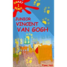 Children's Educational Book: Junior Vincent Van Gogh A Kid's Introduction to the Artist & his Paintings. Ages 7 8 9 10 years [English] ('SMART READS for ... Book-Expand & Inspire Young Minds)