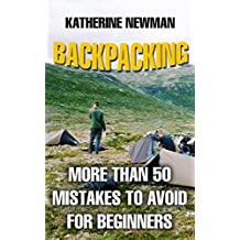 Backpacking: More Than 50 Mistakes To Avoid For Beginners