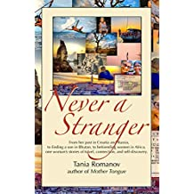 Never a Stranger: From her past in Croatia and Russia, to finding a son in Bhutan, to befriending women in Africa, one woman's stories of travel, connection, and self-discovery.