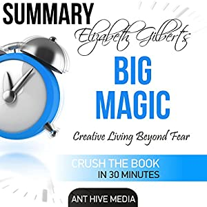 Elizabeth Gilbert's Big Magic: Creative Living Beyond Fear Summary Audiobook