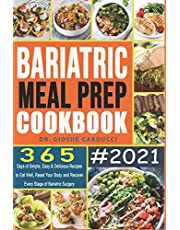 Bariatric Meal Prep Cookbook #2021: 365 Days of Simple, Easy & Delicious Recipes to Eat Well, Reset Your Body and Recover Every Stage of Bariatric Surgery