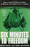 Six Minutes to Freedom: How a Band of Heros Defied