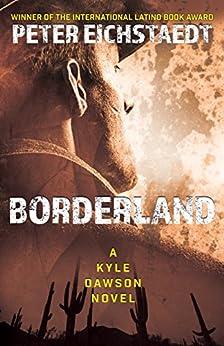 Borderland: A Kyle Dawson Novel by [Eichstaedt, Peter]