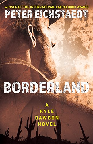 An insightful account of how the U.S.-Mexico divide has turned into a frontier of fear…Borderland: A Kyle Dawson Novel by Peter Eichstaedt