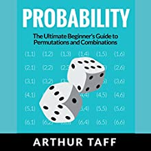 Probability: The Ultimate Beginner's Guide to Permutations & Combinations Audiobook by Arthur Taff Narrated by Commodore James
