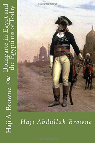 Read Online Bonaparte in Egypt and the Egyptians of Today ebook