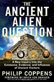 """Ancient Alien Question A New Inquiry Into the Existence, Evidence, and Influence of Ancient Visitors"" av Philip Coppens"